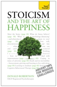 Donald Robertson - Stoicism and the Art of Happiness - Practical wisdom for everyday life: embrace perseverance, strength and happiness with stoic philosophy.