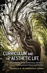 Donald s. Blumenfeld-jones - Curriculum and the Aesthetic Life - Hermeneutics, Body, Democracy, and Ethics in Curriculum Theory and Practice.