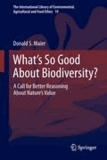 Donald S. Maier - What's So Good About Biodiversity? - A Call for Better Reasoning About Nature's Value.