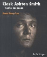 Donald Sidney-Fryer - Clark Ashton Smith - Poète en prose.
