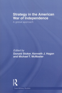 Donald Stoker et Kenneth-J Hagan - Strategy in the American War of Independence - A Global Approach.