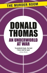 Donald Thomas - An Underworld at War - Spivs, Deserters, Racketeers and Civilians in the Second World War.