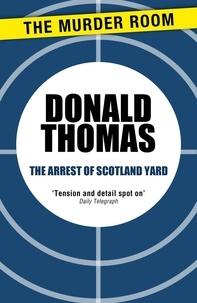 Donald Thomas - The Arrest of Scotland Yard.