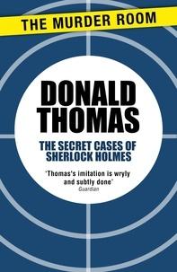 Donald Thomas - The Secret Cases of Sherlock Holmes.