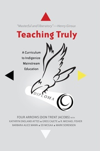 Donald Trent jacobs - Teaching Truly - A Curriculum to Indigenize Mainstream Education.