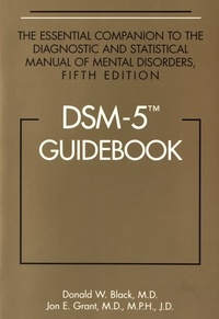 Donald W. Black et Jon E. Grant - DSM-5 Guidebook - The Essential Companion to the Diagnostic and Statistical Manual of Mental Disorders.