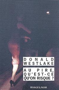 Donald Westlake - Au pire qu'est-ce qu'on risque ?.