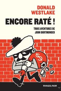 Donald Westlake - Encore raté ! Trois aventures de John Dortmunder - Pierre qui roule ; Personne n'est parfait ; Dégât des eaux.
