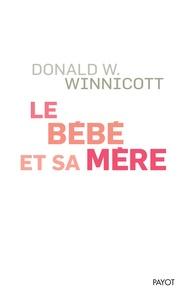Donald Winnicott - Le bébé et sa mère.