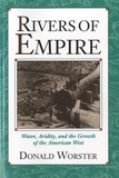 Donald Worster - Rivers of Empire - Water, Aridity, and the Growth of the American West.