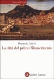 Donatella Calabi - La città del primo Rinascimento.