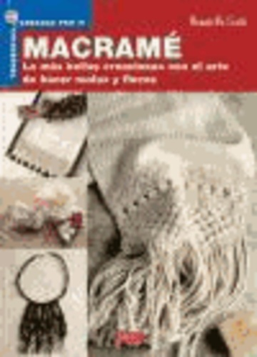 Donatella Ciotti - Macramé : las más bellas creaciones con el arte de hacer nudos y flecos.