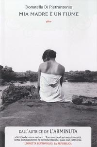 Donatella di Pietrantonio - Mia madre è un fiume.