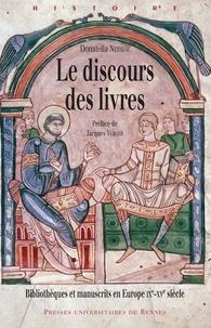 Donatella Nebbiai - Le discours des livres - Bibliothèques et manuscrits en Europe (IXe-XVe siècle).