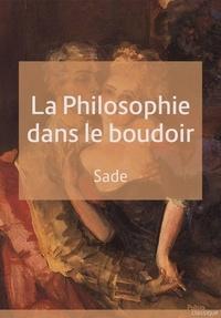 Donatien Alphonse François De Sade - La philosophie dans le boudoir - ou Les instituteurs immoraux.