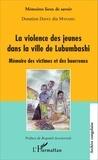 Donatien Dibwe dia Mwembu - La violence des jeunes dans la ville de Lubumbashi - Mémoire des victimes et des bourreaux.