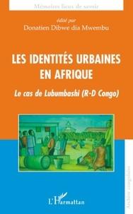 Donatien Dibwe dia Mwembu - Les identités urbaines en Afrique - Le cas de Lubumbashi (R-D Congo).