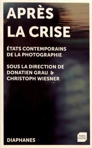 Donatien Grau et Christoph Wiesner - Après la crise - Etats contemporains de la photographie.