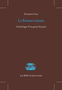 Donatien Grau - Le roman romain - Généalogie d'un genre français.