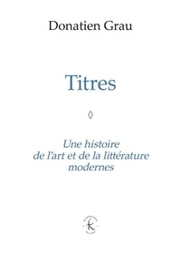 Donatien Grau - Titres - Une histoire de l'art et de la littérature modernes.