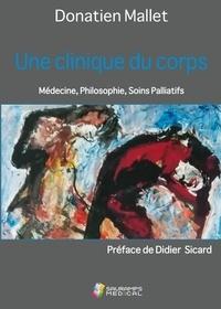 Donatien Mallet - Une clinique du corps - Médecine, philosophie, soins palliatifs.