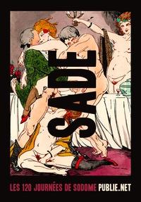 Donatien (marquis de) Sade - Les 120 journées de Sodome - le rouleau maudit de Sade en prison.