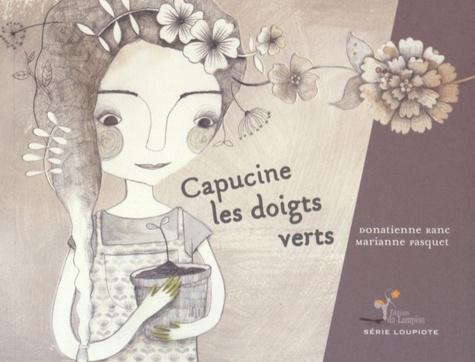 Donatienne Ranc et Marianne Pasquet - Capucine les doigts verts.