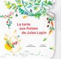 Donatienne Ranc et Ann Dieryck - La tarte aux fraises de Jules Lapin.