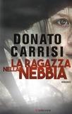 Donato Carrisi - La ragazza nella nebbia.