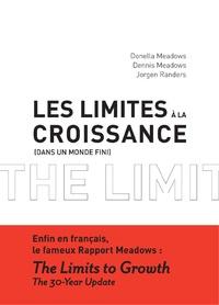 Donella Meadows et Dennis Meadows - Les limites à la croissance - Dans un monde fini. Le rapport Meadows, 30 ans après.