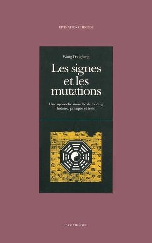 Dongliang Wang - Les signes et les mutations - Une approche nouvelle du Yi King, histoire, pratique et texte.
