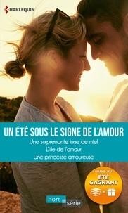 Donna Alward et Nikki Logan - Un été sous le signe de l'amour - Une surprenante lune de miel - L'île de l'amour - Une princesse amoureuse.