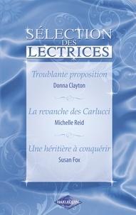 Donna Clayton et Michelle Reid - Troublante proposition - La revanche des Carlucci - Une héritière à conquérir (Harlequin).