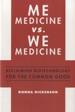 Donna Dickenson - Me Medicine vs We Medicine - Reclaiming Biotechnology for the Common Good.