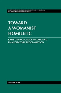 Donna e. Allen - Toward a Womanist Homiletic - Katie Cannon, Alice Walker and Emancipatory Proclamation.