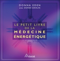 Le petit livre de la médecine énergétique - Donna Eden |