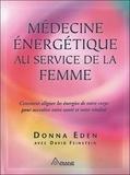 Donna Eden - Médecine énergétique au service de la femme - Comment aligner les énergies de votre corps pour accroître votre santé et votre vitalité.