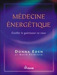 Donna Eden et David Feinstein - Médecine énergétique - Eveiller le guérisseur en vous.