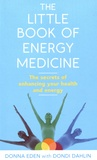 Donna Eden et Dondi Dahlin - The Little Book of Energy Medicine - The secrets of enhancing your health and energy.
