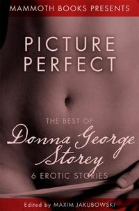 Donna George Storey et Maxim Jakubowski - Picture Perfect - The Best of Donna George Storey, 6 Erotic Stories.