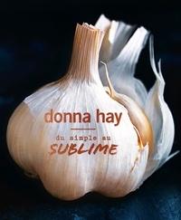 Donna Hay - Du simple au sublime.