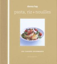 Donna Hay - Pasta, riz + nouilles.