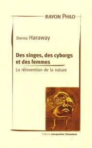 Donna J. Haraway - Des singes, des cyborgs et des femmes - La réinvention de la nature.
