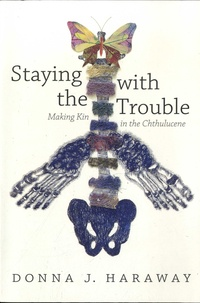 Donna J. Haraway - Staying with the Trouble - Making Kin in the Chthulucene.