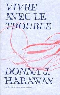 Donna J. Haraway - Vivre avec le trouble.