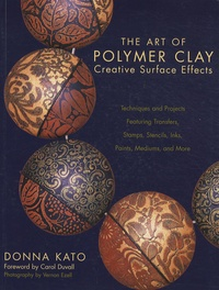 Donna Kato - The Art of Polymer Clay - Creative Surface Effects.
