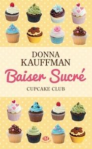 Donna Kauffman - Cupcake Club Tome 1 : Baiser sucré.