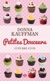 Donna Kauffman - Cupcake Club Tome 2 : Petites douceurs.