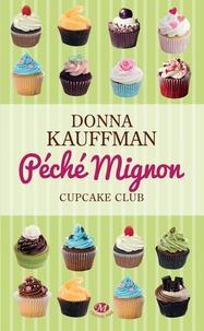 Donna Kauffman - Cupcake Club Tome 3 : Péché mignon.