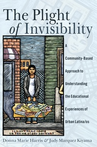 Donna marie Harris et Judy marquez Kiyama - The Plight of Invisibility - A Community-Based Approach to Understanding the Educational Experiences of Urban Latina/os.